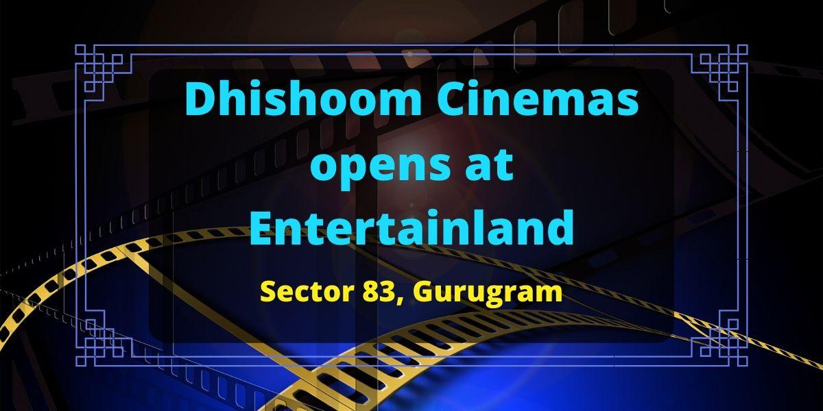 Dhishoom Cinemas opens at Entertainland, Gurugram banner